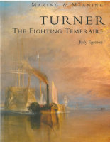 TURNER. THE FIGHTING TEMERAIRE (Making & Meaning). With a technical examination of the painting by Martin Wyld and Ashok Roy.